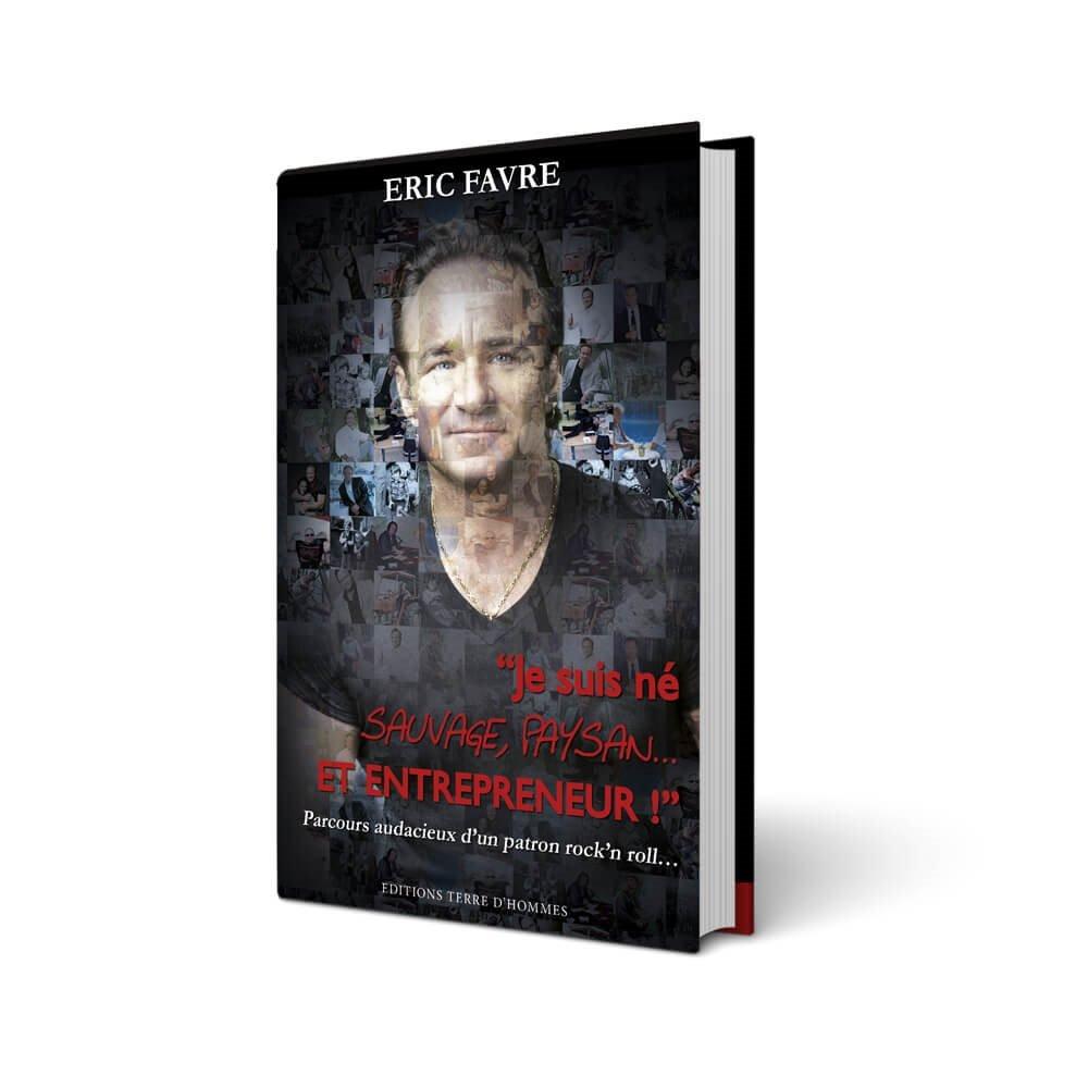 Livre Je Suis Né Sauvage, Paysan Et Entrepreneur